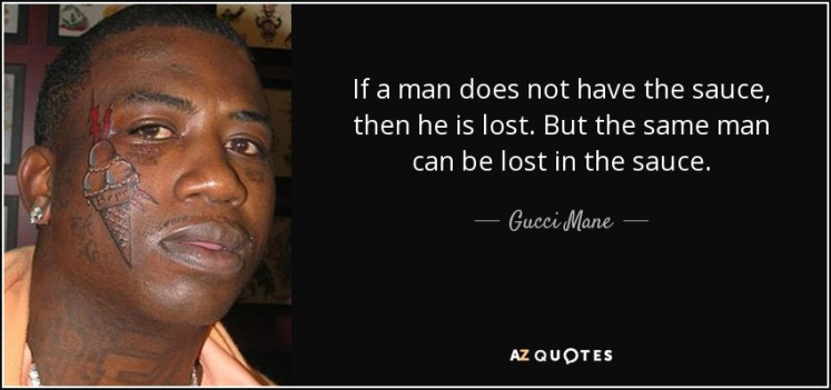 Quote-if-a-man-does-not-have-the-sauce-then-he-is-lost-but-the-same-man-can-be-lost-in-the-gucci-mane-117-70-73